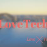 出会いの最新トレンド!LoveTech(ラブテック)とは